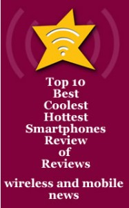 Top Ten Best Coolest Smartphones Review of Reviews Droid Bionic, HTC ThunderBolt, LG Revolution Tops Consumer Reports VZW
