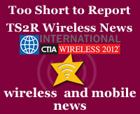 TS2R Wireless News: CTIA Round Up Post Partem