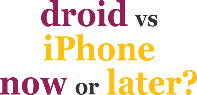 iPhone 5s vs Droid DNA S---Now or Later?